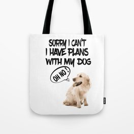 Sorry i can't i have plans with my Dog - Oh No ! Tote Bag