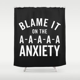 Blame It On Anxiety Funny Quote Shower Curtain