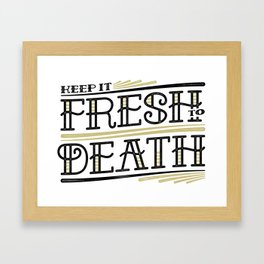 Keep It Fresh To Death Framed Art Print