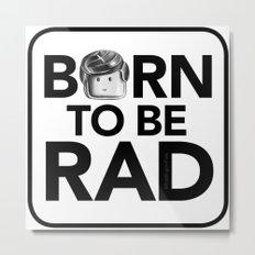 Born to be RAD Metal Print