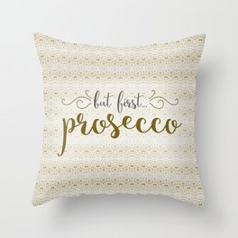 But First... Prosecco Throw Pillow