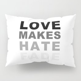 Love Makes Hate Fade Pillow Sham