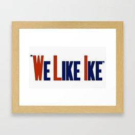We Like Ike -- Eisenhower Election Poster Framed Art Print