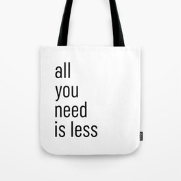 All you need is less Tote Bag