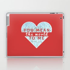 You Mean The World To Me Love   Laptop & iPad Skin