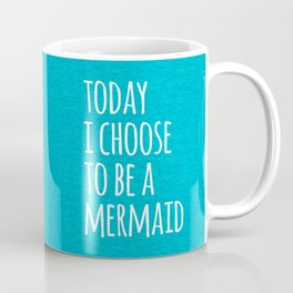 Choose To Be A Mermaid Funny Quote Coffee Mug