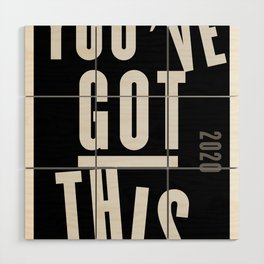 You've Got This  Wood Wall Art