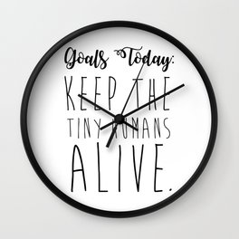 keep the tiny humans alive. Wall Clock