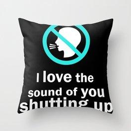 Sound of Shutting Up Throw Pillow