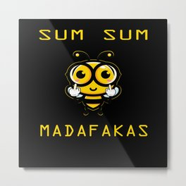 Bee, Bee Sum Sum Madafakas Metal Print