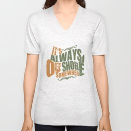 It's always offshore somewhere Unisex V-Neck