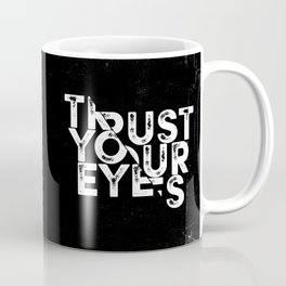 Trust your Eyes Coffee Mug