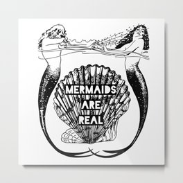 Mermaids Are Real Metal Print