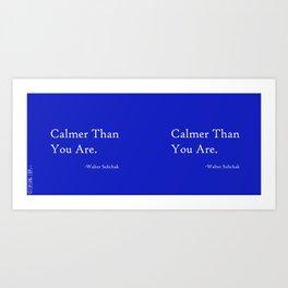 Calmer Than You Are - Blue Art Print