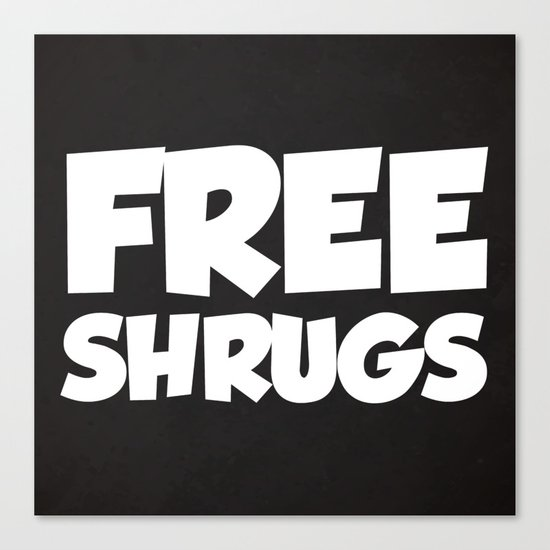 Free Shrugs Funny Quote Canvas Print
