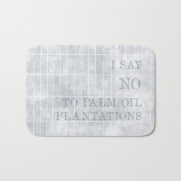 I say no to palm oil plantations Bath Mat