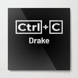 Drake Name, Ctrl C Drake Ctrl V Metal Print
