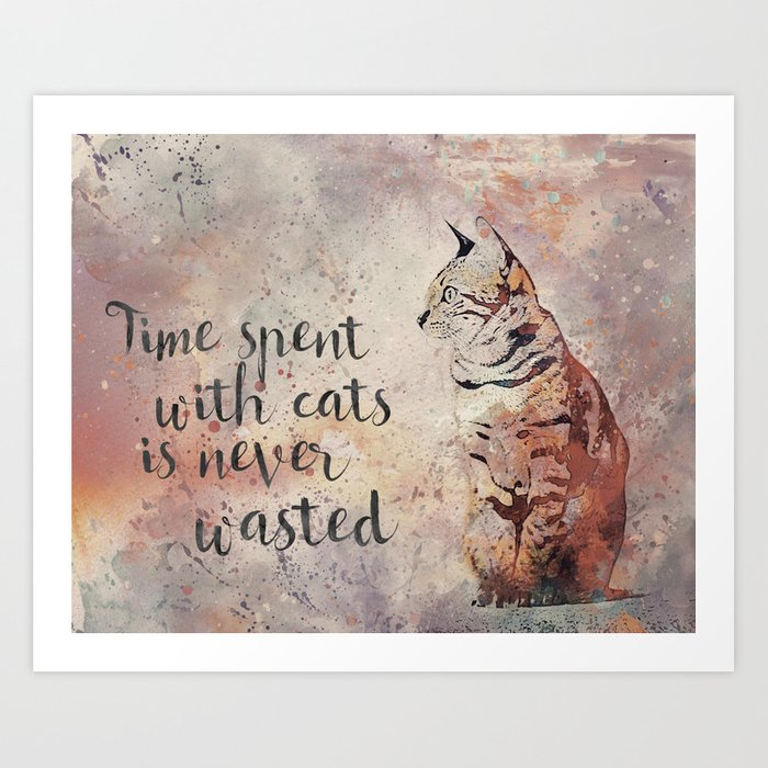 Time spent with cats is never wastet Kunstdrucke