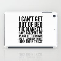 sayings iPad Cases featuring I CAN'T GET OUT OF BED THE BLANKETS HAVE ACCEPTED ME AS ONE OF THEIR OWN by CreativeAngel