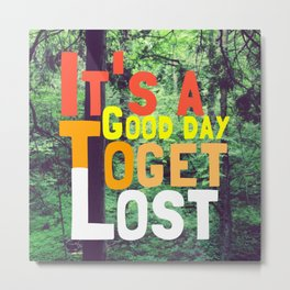 It's a Good Day To Get Lost Metal Print