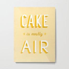 Cake is Mostly Air Metal Print