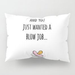 Its a girl! Happy Accident, Blow Job Pillow Sham