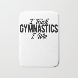 Gymnastics Coach I Teach Gymnastics I Win Bath Mat