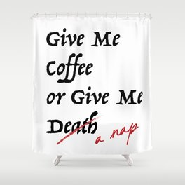 Give Me Coffee or Give Me A Nap - Silly Misquote - Shower Curtain