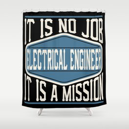 Electrical Engineer  - It Is No Job, It Is A Mission Shower Curtain