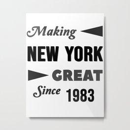 Making New York Great Since 1983 Metal Print