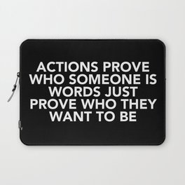 Actions Prove Who Someone Is Laptop Sleeve