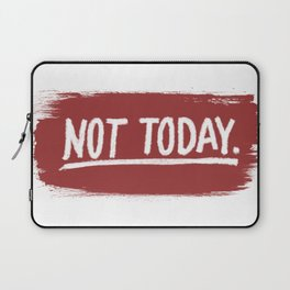 Not Today. Laptop Sleeve