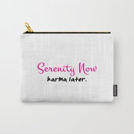Serenity now karma later Carry-All Pouch