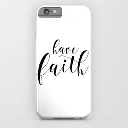 Have Faith, Typography Print, Calligraphy Print, Inspirational Art, Wall Decor iPhone Case