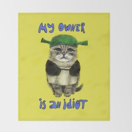 My owner is an IDIOT // cat Throw Blanket