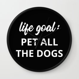Life Goal: Pet All The Dogs Wall Clock
