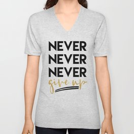 NEVER NEVER NEVER GIVE UP motivational quote Unisex V-Neck