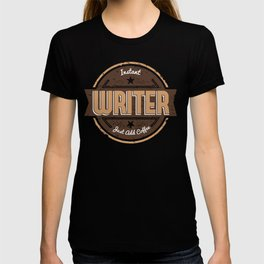 Instant Writer Just Add Coffee Funny Gift Ideas T-shirt