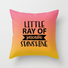 Little Ray Of Sarcastic Sunshine Throw Pillow