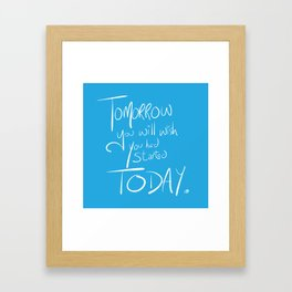 Tomorrow You Will Wish You Had Started Today Framed Art Print