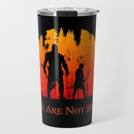 We Are Not Men Travel Mug
