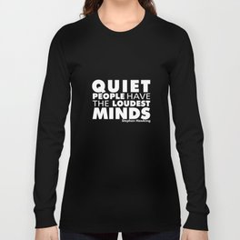 Quiet People have the Loudest Minds | Typography Introvert Quotes Black Version Long Sleeve T-shirt