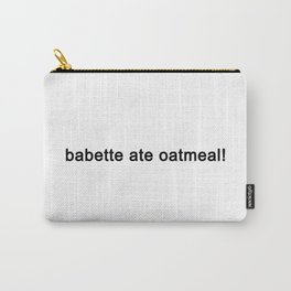 babette ate oatmeal Carry-All Pouch