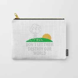 Don't let them destroy our world Carry-All Pouch
