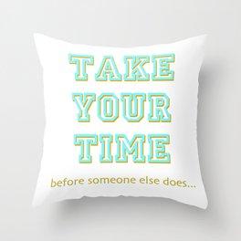 Take Your Time (bold) Throw Pillow