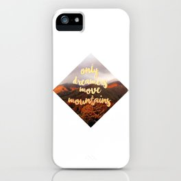 Only dreamers move mountains iPhone Case