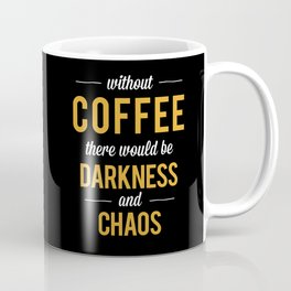 Without Coffee there would be Darkness and Chaos | Coffee Addict  Coffee Mug
