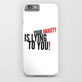 Your Anxiety Is Lying To You! iPhone Case