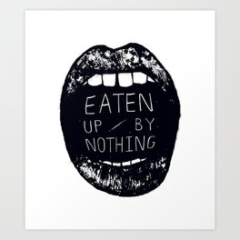 Eaten Up By Nothing Art Print