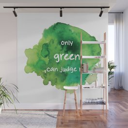 Only Green Can Judge Me Wall Mural